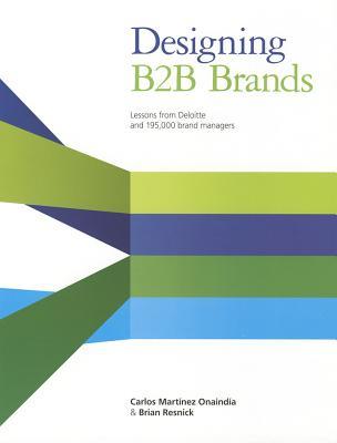 Designing B2b Brands By Martinez Onaindia, Carlos/ Resnick, Brian